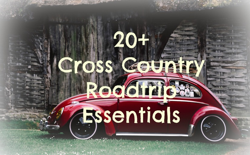 20+ Cross Country Roadtrip Essentials