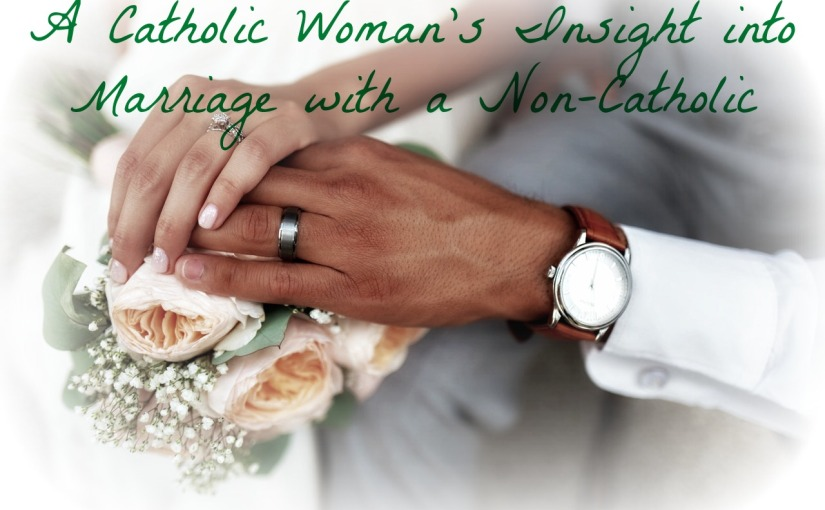A Catholic Woman's Insight Into Marriage With A Non-Catholic